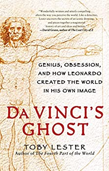 Da Vinci's Ghost: Genius, Obsession, and How Leonardo Created the World in His Own Image (English Edition) de [Toby Lester]