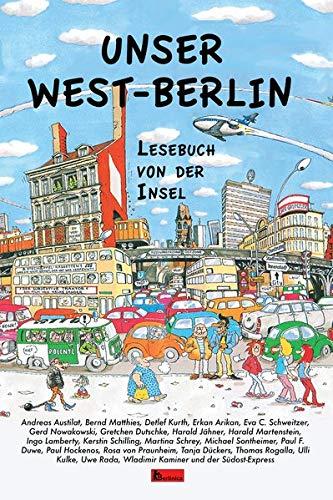 Unser West-Berlin: Lesebuch von der Insel
