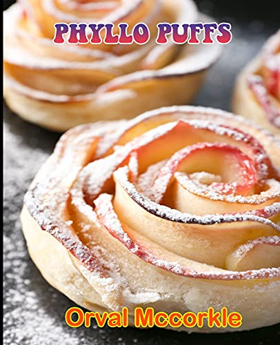 PHYLLO PUFFS: 150 recipe Delicious and Easy The Ultimate Practical Guide Easy bakes Recipes From Around The World phyllo puffs cookbook