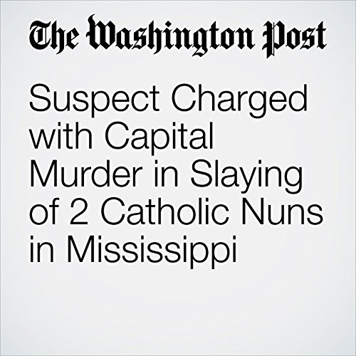 Suspect Charged with Capital Murder in Slaying of 2 Catholic Nuns in Mississippi audiobook cover art