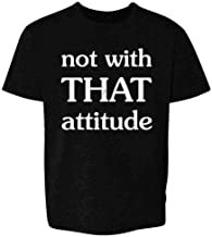 Not with That Attitude Funny Youth Kids Girl Boy T-Shirt