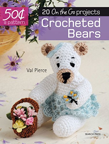 50 Cents a Pattern: Crocheted Bears: 20 on the Go Projects
