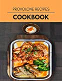 Provolone Recipes Cookbook: Easy and Delicious for Weight Loss Fast, Healthy Living, Reset your Metabolism | Eat Clean, Stay Lean with Real Foods for Real Weight Loss