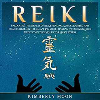 Reiki: Unlocking the Secrets of Reiki Healing Aura Cleansing and Chakra Healing for Balancing Your Chakras, Including Guided Meditation Techniques to Reduce Stress                   By:                                                                                                                                 Kimberly Moon                               Narrated by:                                                                                                                                 Brian R. Scott                      Length: 3 hrs and 55 mins     26 ratings     Overall 4.8