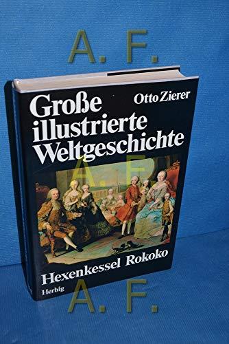 Grosse illustrierte Weltgeschichte / Hexenkessel Rokoko: 1700-1789
