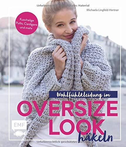 Wohlfühlkleidung im Oversize-Look häkeln: Kuschelige Pullis, Cardigans und mehr