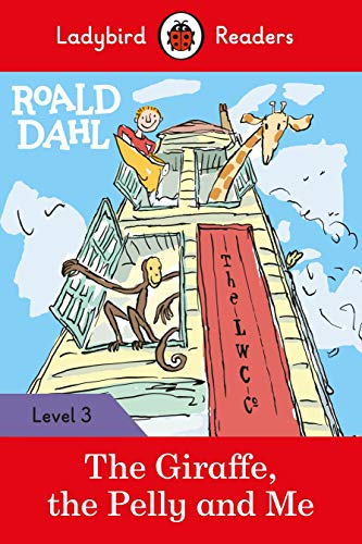 Roald Dahl. The Giraffe, The Pelly And Me (Ladybird Readers Level 3)