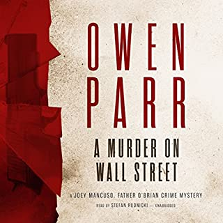 A Murder on Wall Street     A Joey Mancuso, Father O'Brian Crime Mystery              By:                                                                                                                                 Owen Parr                               Narrated by:                                                                                                                                 Stefan Rudnicki                      Length: 5 hrs and 17 mins     49 ratings     Overall 4.1