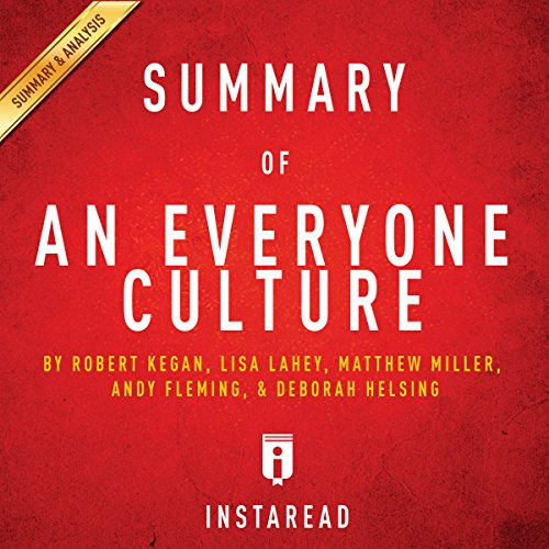 Summary of An Everyone Culture: by Robert Kegan and Lisa Lahey | Includes Analysis audiobook cover art