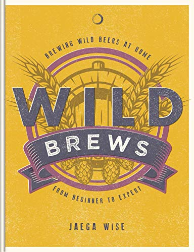 Wild Brews: Brewing wild beers at home, from beginner to expert (English Edition)