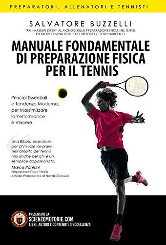 Manuale fondamentale di preparazione fisica per il tennis. Principi essenziali e tendenze moderne per massimizzare la performance e vincere
