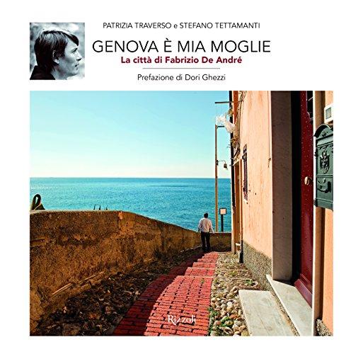 Genova è mia moglie. La città di Fabrizio De André. Ediz. illustrata