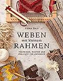 Weben mit kleinem Rahmen: Techniken, Muster und Projekte für Anfänger (German Edition)