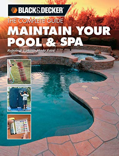 Black & Decker The Complete Guide: Maintain Your Pool & Spa: Repair & Upkeep Made Easy (Black & Decker Complete Guide) (English Edition)