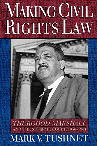 Compare Textbook Prices for Making Civil Rights Law: Thurgood Marshall and the Supreme Court, 1936-1961  ISBN 9780195104684 by Tushnet, Mark V.