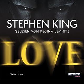 Love                   Autor:                                                                                                                                 Stephen King                               Sprecher:                                                                                                                                 Regina Lemnitz                      Spieldauer: 22 Std. und 10 Min.     756 Bewertungen     Gesamt 3,7