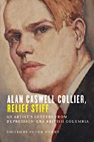 Alan Caswell Collier, Relief Stiff: An Artist's Letters from Depression-Era British Columbia