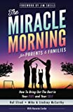 The Miracle Morning for Parents and Families: How to Bring Out the Best in Your KIDS and Your SELF (Volume 6)