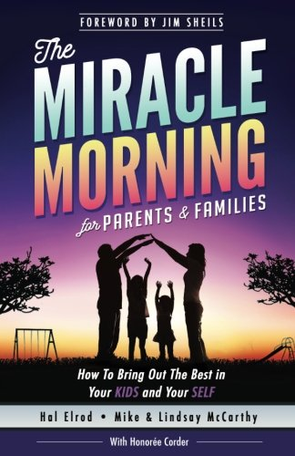 Download The Miracle Morning for Parents and Families: How to Bring Out the Best in Your KIDS and Your SELF (The Miracle Morning Book) 1942589085