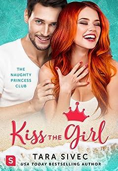 Kiss the Girl: The Naughty Princess Club by [Tara Sivec]
