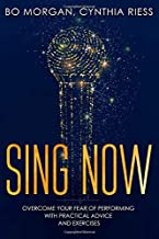 Sing Now: Overcome Your Fear of Performing with Practical Advice and Exercises