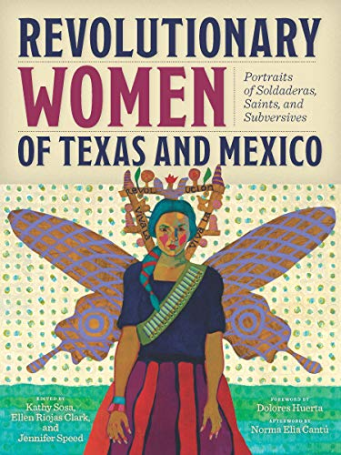 Compare Textbook Prices for Revolutionary Women of Texas and Mexico: Portraits of Soldaderas, Saints, and Subversives  ISBN 9781595349255 by Sosa, Kathy,Clark, Ellen Riojas,Speed, Jennifer,Sosa, Kathy,Sosa, Lionel,Cantú, Norma Elia,Huerta, Dolores