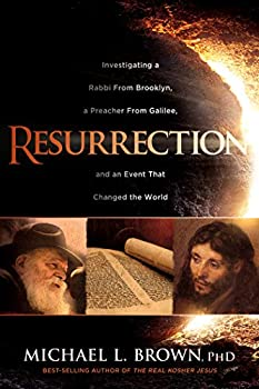 Resurrection  Investigating a Rabbi From Brooklyn a Preacher From Galilee and an Event That Changed the World