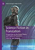 Science Fiction in Translation: Perspectives on the Global Theory and Practice of...