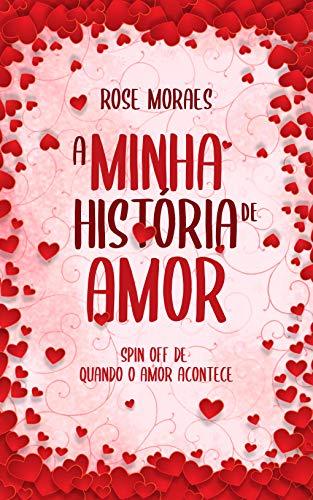 A Minha História de Amor : Spin Off de Quando o Amor Acontece (Portuguese Edition)