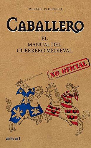 Caballero: El manual del guerrero medieval (Viajando al pasado)