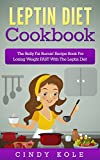Leptin Diet: Leptin Diet Cookbook: The Belly Fat Burnin' Recipe Book For Losing Weight FAST With The Leptin Diet (The Belly Fat Burnin' Recipe Book Series)