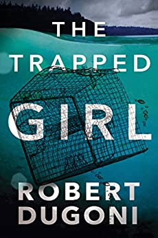 The Trapped Girl (Tracy Crosswhite Book 4) by [Robert Dugoni]
