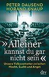 Peter Dausend, Horand Knaup: Alleiner kannst du gar nicht sein. Unsere Volksvertreter zwischen Macht, Sucht und Angst.