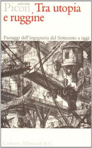 Tra Utopia E Ruggine. Paesaggi Dell