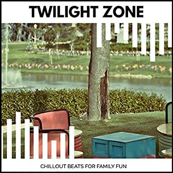Twilight Zone - Chillout Beats For Family Fun