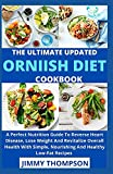 The Ultimate Updated Ornish Diet Cookbook: A Perfect Nutrition Guide To Reverse Heart Disease, Lose Weight And Revitalize Overall Health With Simple, Nourishing And Healthy Low-Fat Recipes