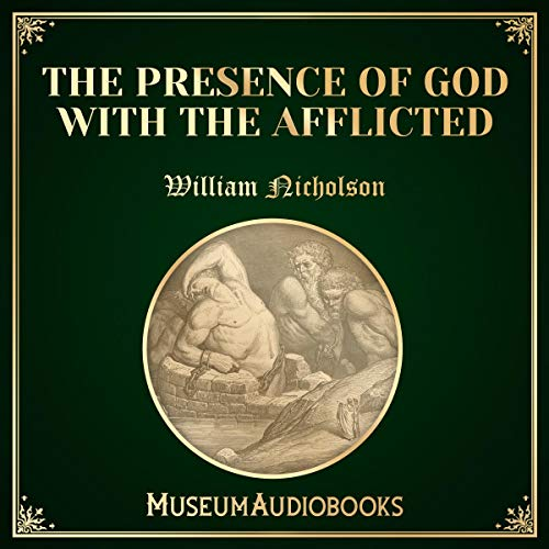 The Presence of God with the Afflicted                   By:                                                                                                                                 William Nicholson                               Narrated by:                                                                                                                                 Troy Davis                      Length: 19 mins     Not rated yet     Overall 0.0