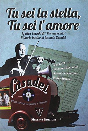 Tu sei la stella, tu sei l'amore. La vita, i luoghi di «Romagna mia» ed il diario inedito di Secondo Casadei