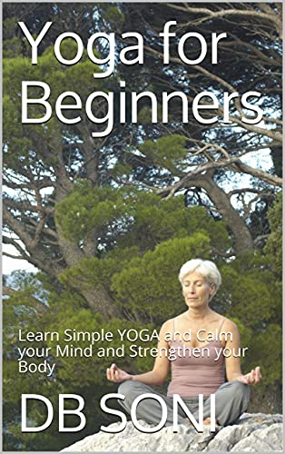 Yoga for Beginners : Learn Simple YOGA and Calm your Mind and Strengthen your Body (English Edition)