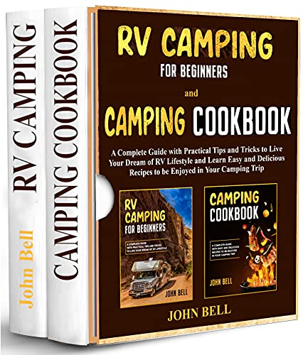 RV Camping for Beginners and Camping Cookbook -2 BOOKS IN 1-: A Complete Guide with Practical Tips and Tricks to Live Your Dream of RV Lifestyle and Learn Delicious Recipes to be Enjoyed in Your Trip