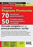 Concorso Regione Piemonte 70 istruttori amministrativi 50 collaboratori amministrativo contabili. Manuale completo per la prova preselettiva e ... online. Con software di simulazione