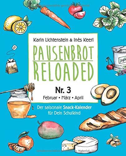 Pausenbrot Reloaded 3: Gesunde, saisonale und schnelle Rezeptideen für jeden Schultag die jedem Kind schmecken - Februar-März-April – inkl. Frühlings-Mama-Special!