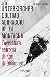L'ultimo abbraccio della montagna: L'avventura estrema di...