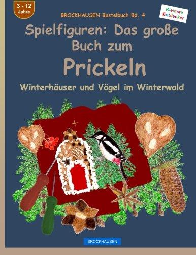 BROCKHAUSEN Bastelbuch Bd. 4 - Spielfiguren: Das große Buch zum Prickeln: Winterhäuser und Vögel im Winterwald