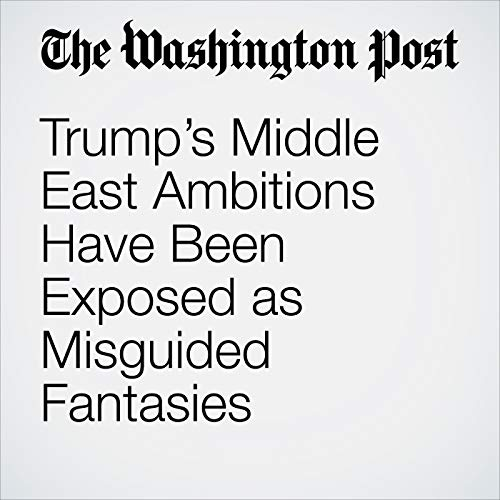 Trump's Middle East Ambitions Have Been Exposed as Misguided Fantasies copertina