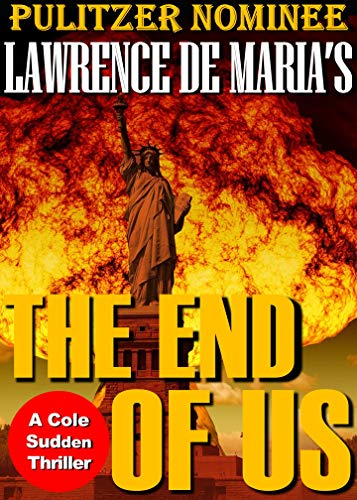 THE END OF US: A Cole Sudden C.I.A. Action Thriller (Cole Sudden C.I.A. Thriller Book 4) by [Lawrence De Maria]