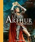 Le roi Arthur - Une légende vivante