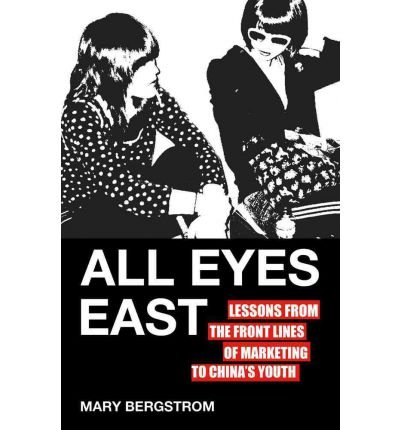 All Eyes East: Lessons from the Front Lines of Marketing to China's Youth (Hardback) - Common