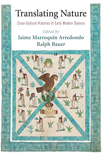 Translating Nature: Cross-Cultural Histories of Early Modern Science (The Early Modern Americas) by Jaime Marroquín Arredondo