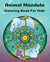 Animal Mandala Coloring Book For Kids: Cute Pages Animal Mandala Coloring Book for Kids l Playful Patterns Coloring Book For Boys And Girls l Most Beautiful Patterns Animals For Kids